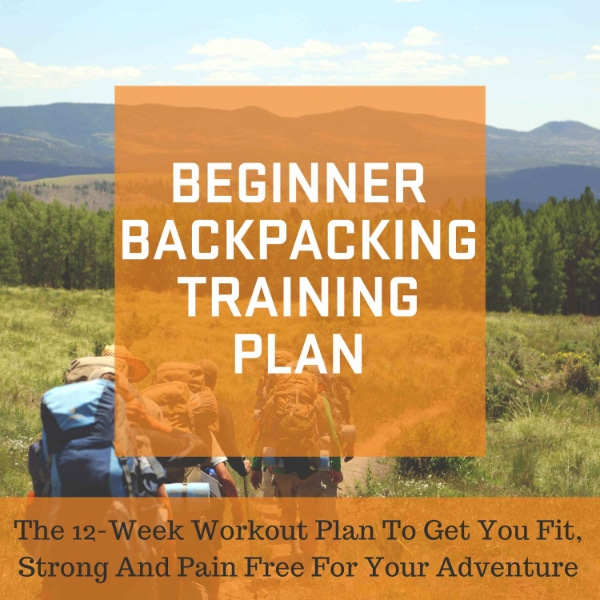 Training for the first backpacking trip Beginner Backpacking Training Plan